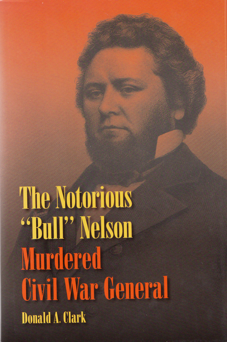 The Notorious Bull Nelson: Murdered Civil War General