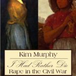 Kim Murphy's book, I Would Rather Die: Rape in the Civil War.
