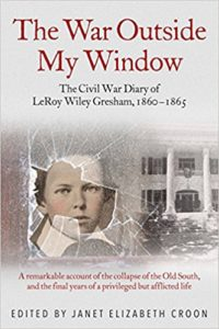The War Outside My Window: The Civil War Diary of LeRoy Wiley Gresham book cover, courtesy of Janet Elizabeth Croon.