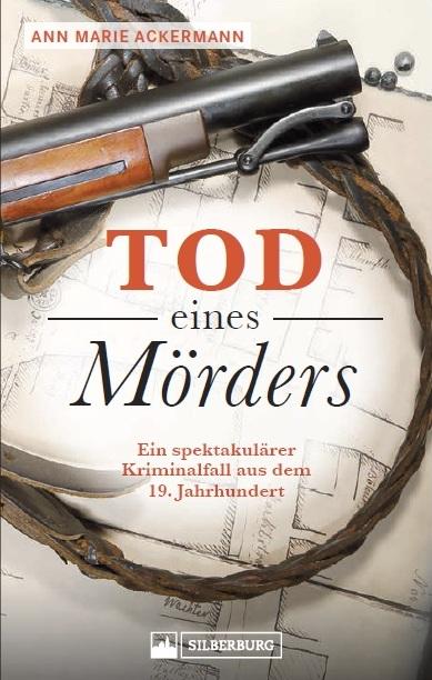 Tod eines Mörders: Ein spektakulärer Kriminalfall aus dem 19. Jahrhundert (Silberburg, 2019)